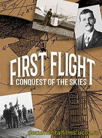 Первоначальный полёт - Завоевание небес / First Flight - Conquest of the Skies  (2018)