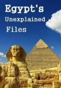 Загадки Египта/ Egypt's Unexplained Files (2018)