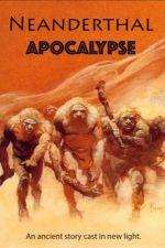 Отчего вымерли неандертальцы? / Neanderthal Apocalypse (2015)