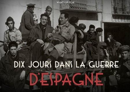 Десять дней на штатской войне в Испании / Dix jours dans la Guerre d'Espagne (2015)